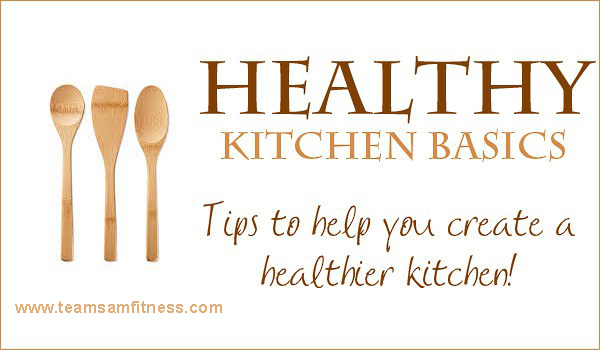Create a Healthier Kitchen by TeamSam Fitness