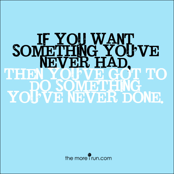 What are you willing do to differently to achieve something new?