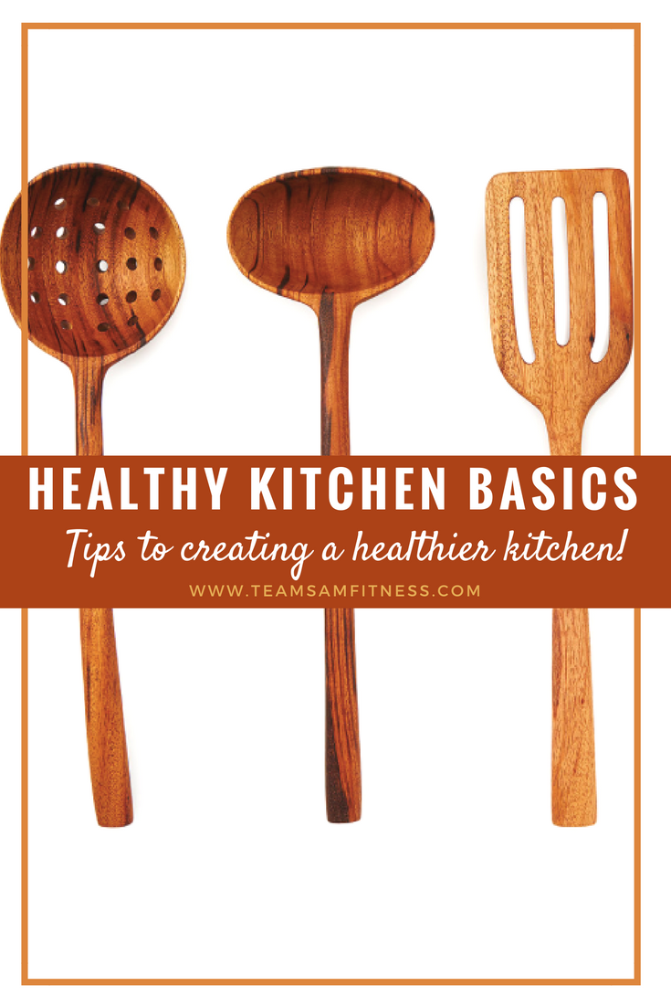 Tips to creating a healthier kitchen by TeamSam Fitness