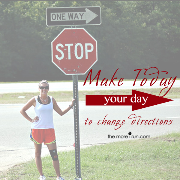 Make the decision today to change direction and change your life!