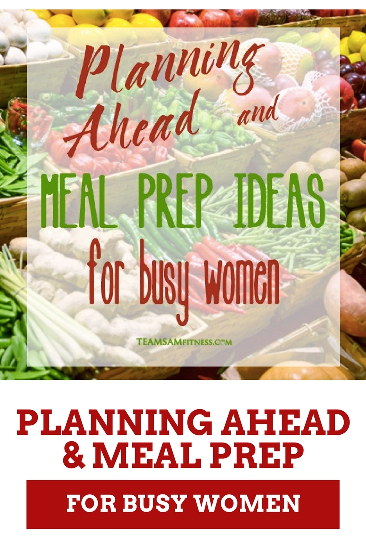 Meal Prep & Planning Ahead for Busy Women by TeamSam Fitness