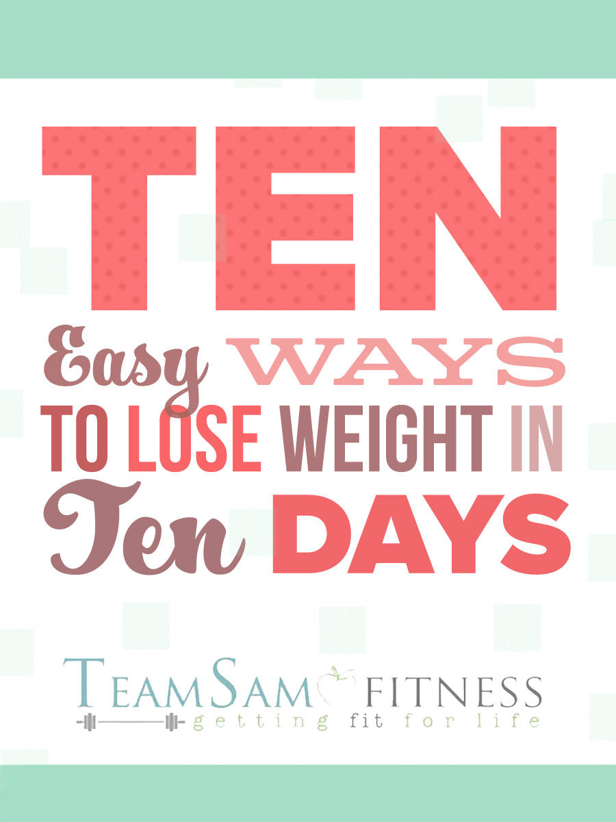 Lose weight in 10 Days ~ TeamSam Fitness