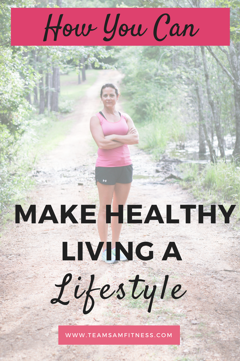 Steps you can take to make healthy living a lifestyle!