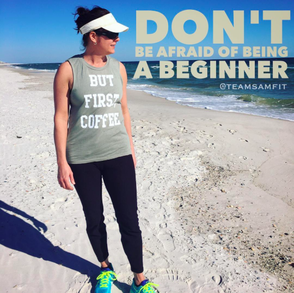 Don't be afraid of being a beginner.