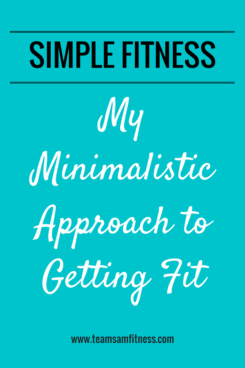 Simple Fitness ~ My minimalistic approach to getting fit by TeamSam Fitness!