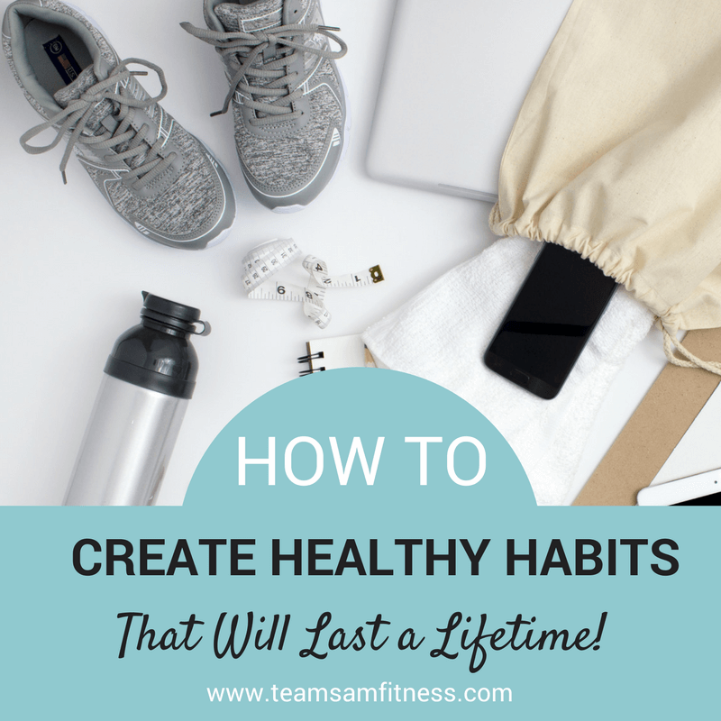 How to Create Healthy Habits that will last a lifetime.