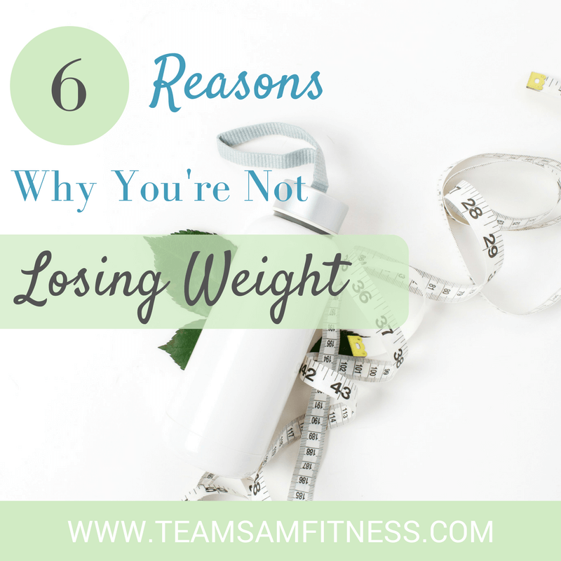 6 Reasons Why You're Not Losing Weight